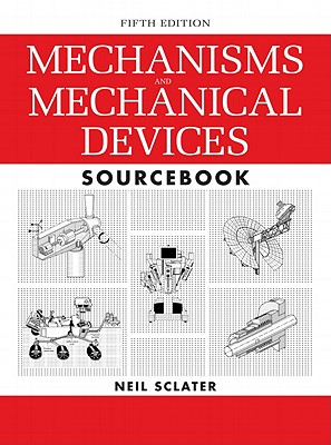 Mechanisms and Mechanical Devices Sourcebook By Sclater, Neil